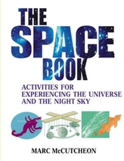McCutcheon, Marc - The Space Book: Activities for Experiencing the Universe and the Night Sky, e-bok