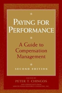Chingos, Peter T. - Paying for Performance: A Guide to Compensation Management, ebook