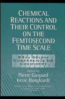 Gaspard, Pierre - Advances in Chemical Physics, Chemical Reactions and Their Control on the Femtosecond Time Scale: 20th Solvay Conference on Chemistry, e-bok