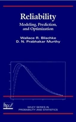 Blischke, Wallace R. - Reliability: Modeling, Prediction, and Optimization, e-kirja