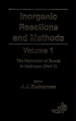Zuckerman, J. J. - Inorganic Reactions and Methods, The Formation of Bonds to Hydrogen (Part 1), ebook
