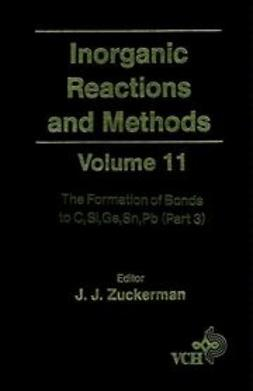 Zuckerman, J. J. - Inorganic Reactions and Methods, The Formation of Bonds to C, Si, Ge, Sn, Pb (Part 3), ebook