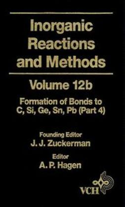 Zuckerman, J. J. - Inorganic Reactions and Methods, The Formation of Bonds to Elements of Group IVB (C, Si, Ge, Sn, Pb) (Part 4), ebook