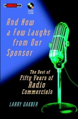 Oakner, Larry - And Now a Few Laughs from Our Sponsor: The Best of Fifty Years of Radio Commercials, ebook