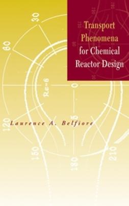 Belfiore, Laurence A. - Transport Phenomena for Chemical Reactor Design, e-bok