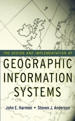 Harmon, John E. - The Design and Implementation of Geographic Information Systems, e-kirja