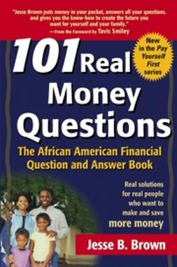 Brown, Jesse B. - 101 Real Money Questions: The African American Financial Question and Answer Book, e-bok