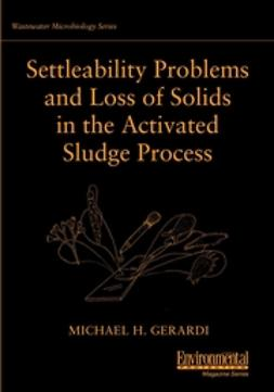 Gerardi, Michael H. - Settleability Problems and Loss of Solids in the Activated Sludge Process, ebook