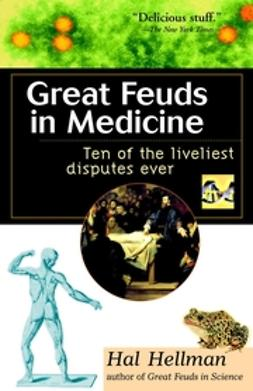 Hellman, Hal - Great Feuds in Medicine: Ten of the Liveliest Disputes Ever, ebook