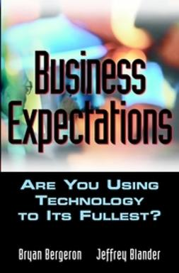 Bergeron, Bryan - Business Expectations: Are You Using Technology to its Fullest, ebook