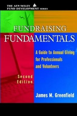 Greenfield, James M. - Fundraising Fundamentals: A Guide to Annual Giving for Professionals and Volunteers (AFP/Wiley Fund Development Series), e-bok