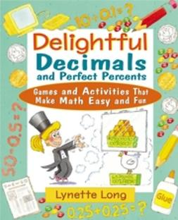 Long, Lynette - Delightful Decimals and Perfect Percents: Games and Activities That Make Math Easy and Fun, e-bok