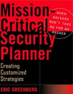 Greenberg, Eric - Mission-Critical Security Planner: When Hackers Won't Take No for an Answer, ebook
