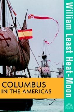 Heat-Moon, William Least - Columbus in the Americas, ebook