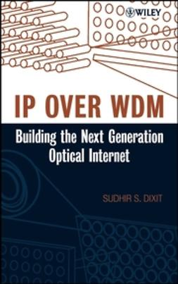 Dixit, Sudhir - IP over WDM: Building the Next-Generation Optical Internet, e-bok