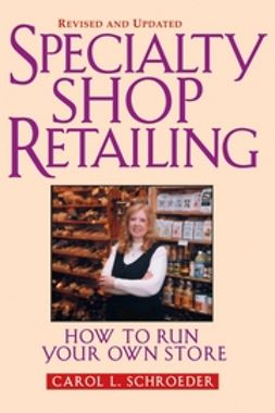 Schroeder, Carol L. - Specialty Shop Retailing: How to Run Your Own Store (Revision), e-bok