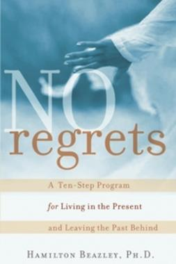 Beazley, Hamilton - No Regrets: A Ten-Step Program for Living in the Present and Leaving the Past Behind, ebook