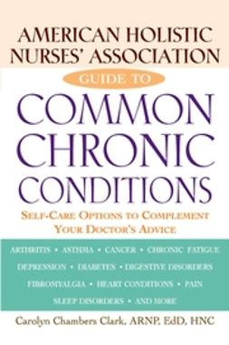 Clark, Carolyn Chambers - American Holistic Nurses' Association Guide to Common Chronic Conditions: Self-Care Options to Complement Your Doctor's Advice, ebook