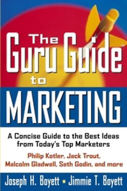 Boyett, Jimmie T. - The Guru Guide to Marketing: A Concise Guide to the Best Ideas from Today's Top Marketers, ebook