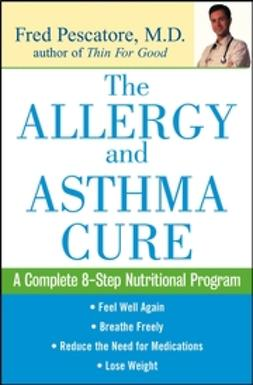 Pescatore, Fred - The Allergy and Asthma Cure: A Complete 8-Step Nutritional Program, e-kirja