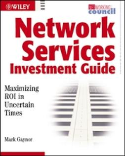 Gaynor, Mark - Network Services Investment Guide: Maximizing ROI in Uncertain Times, e-bok