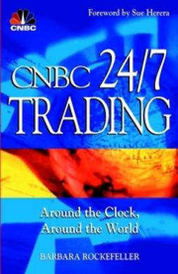 Rockefeller, Barbara - CNBC 24/7 Trading: Around the Clock, Around the World, ebook