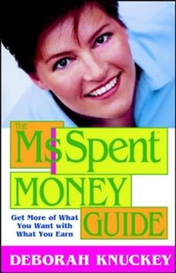 Knuckey, Deborah - The Ms. Spent Money Guide: Get More of What You Want with What You Earn, ebook