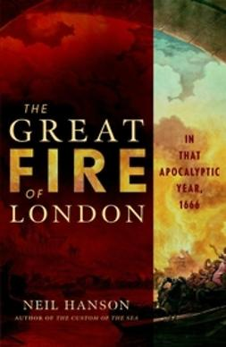 Hanson, Neil - The Great Fire of London: In That Apocalyptic Year, 1666, ebook