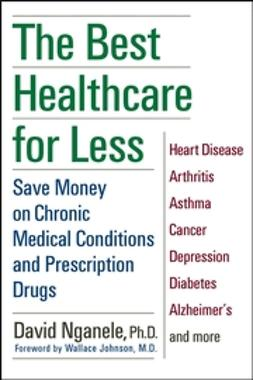 Nganele, David - The Best Healthcare for Less: Save Money on Chronic Medical Conditions and Prescription Drugs, ebook