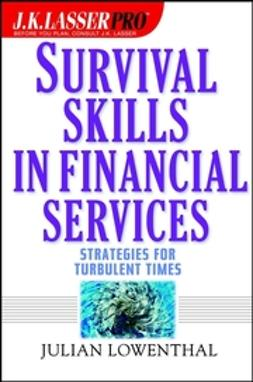 Lowenthal, Julian - J.K. Lasser Pro Survival Skills in Financial Services : Strategies for Turbulent Times, ebook