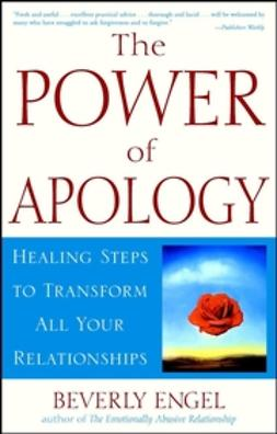 Engel, Beverly - The Power of Apology: Healing Steps to Transform All Your Relationships, e-kirja
