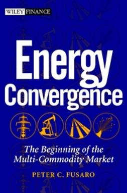 Fusaro, Peter C. - Energy Convergence: The Beginning of the Multi-Commodity Market, ebook