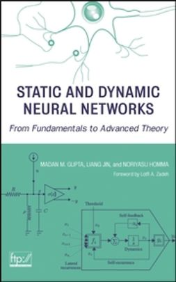Gupta, Madan M. - Static and Dynamic Neural Networks: From Fundamentals to Advanced Theory, ebook