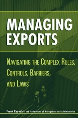 Reynolds, Frank - Managing Exports: Navigating the Complex Rules, Controls, Barriers, and Laws, ebook