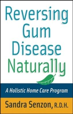 Senzon, Sandra - Reversing Gum Disease Naturally: A Holistic Home Care Program, e-bok