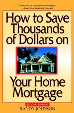 Johnson, Randy - How to Save Thousands of Dollars on Your Home Mortgage, e-kirja