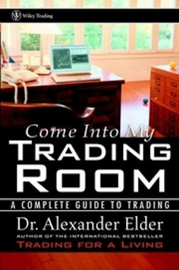 Elder, Alexander - Come Into My Trading Room: A Complete Guide to Trading, e-bok