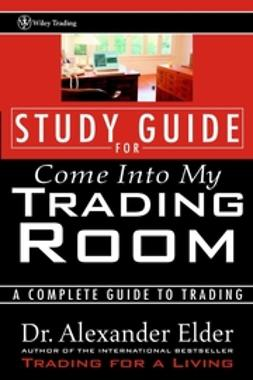 Elder, Alexander - Come Into My Trading Room, Study Guide: A Complete Guide to Trading, e-bok