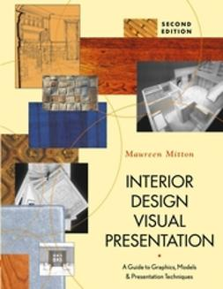 Mitton, Maureen - Interior Design Visual Presentation: A Guide to Graphics, Models, and Presentation Techniques, ebook