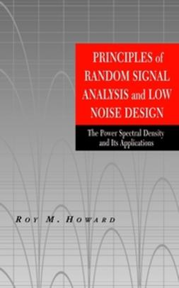 Howard, Roy M. - Principles of Random Signal Analysis and Low Noise Design: The Power Spectral Density and its Applications, ebook