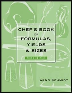 Schmidt, Arno - Chef's Book of Formulas, Yields, and Sizes, ebook