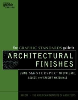 Garrison, Elena M. S. - The Graphic Standards Guide to Architectural Finishes: Using MASTERSPEC to Evaluate, Select, and Specify Materials, e-kirja