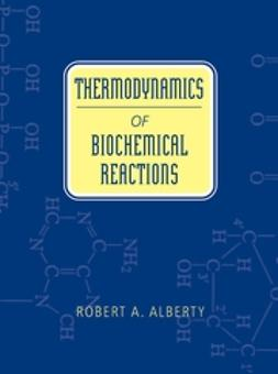 Alberty, Robert A. - Thermodynamics of Biochemical Reactions, ebook