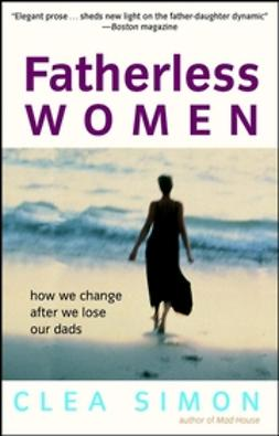 Simon, Clea - Fatherless Women: How We Change After We Lose Our Dads, ebook