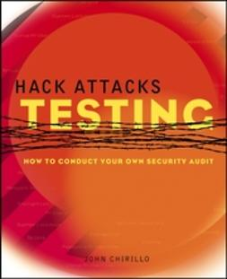 Chirillo, John - Hack Attacks Testing: How to Conduct Your Own Security Audit, ebook