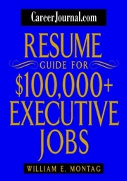 Montag, William E. - CareerJournal.com Resume Guide for $100,000 + Executive Jobs, ebook