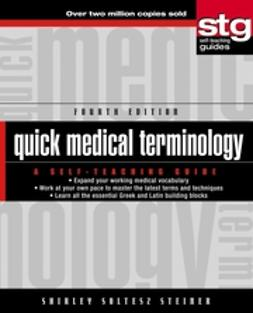 Steiner, Shirley Soltesz - Quick Medical Terminology: A Self-Teaching Guide, e-bok