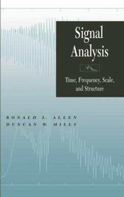 Allen, Ronald L. - Signal Analysis: Time, Frequency, Scale, and Structure, ebook