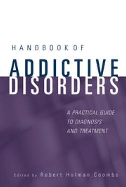 Coombs, Robert Holman - Handbook of Addictive Disorders: A Practical Guide to Diagnosis and Treatment, e-kirja