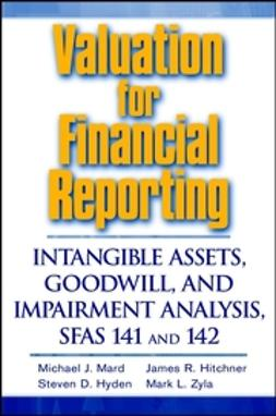 Hitchner, James R. - Valuation for Financial Reporting: Intangible Assets, Goodwill, and Impairment Analysis, SFAS 141 and 142, e-kirja